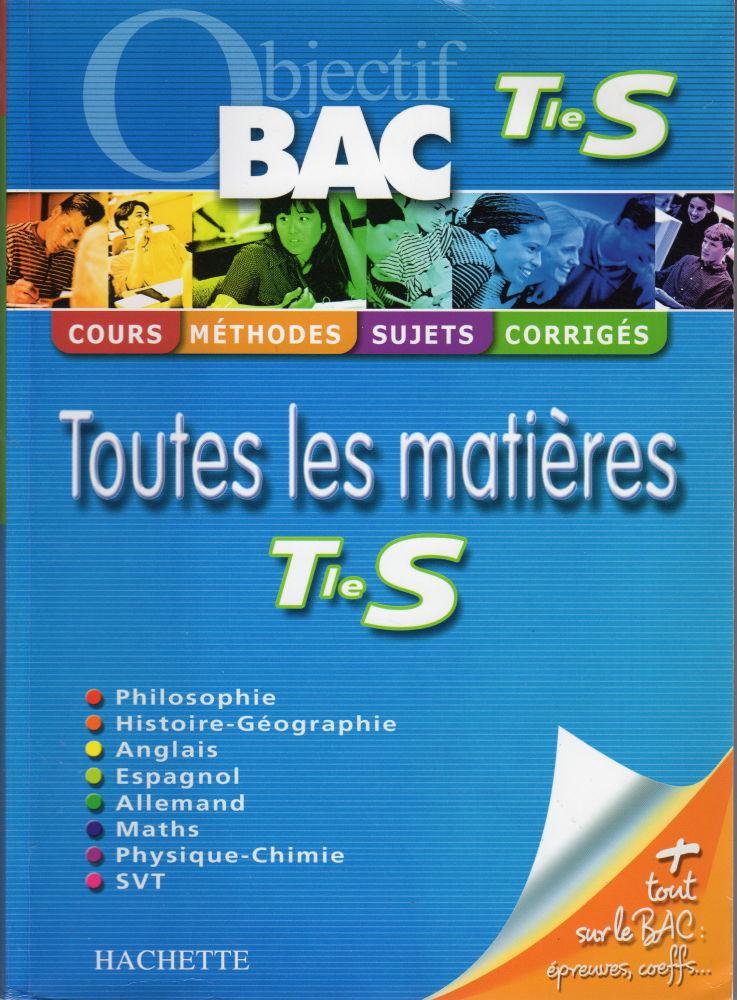 Hachette Objectif Bac Terminale S Toutes Les Matieres Philosophie Histoire Geographie Anglais Espagnol Allemand Maths Physique Chimie Svt